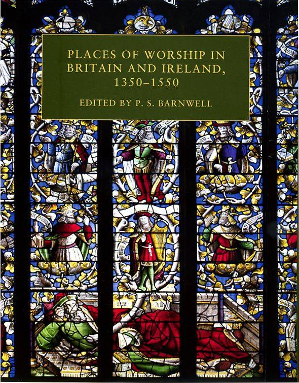 Front cover: Place of Worship in Britain and Ireland, 1350-1550. Edited by P.S. Barnwell